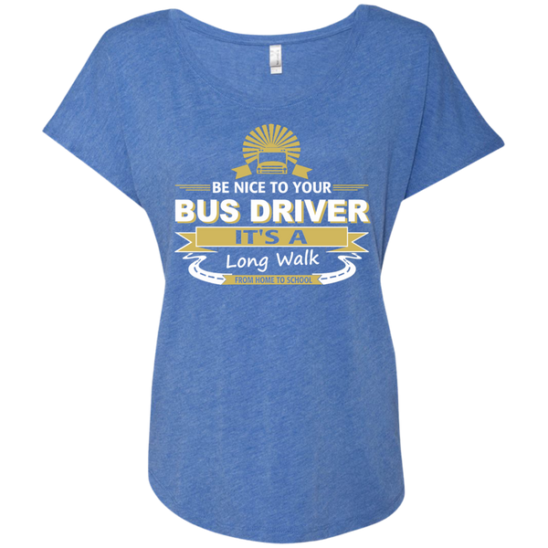 Be Nice to Your Bus Driver It's a Long Walk From Home to School Next Level Ladies Triblend Dolman Sleeve - TeachersLoungeShop - 8