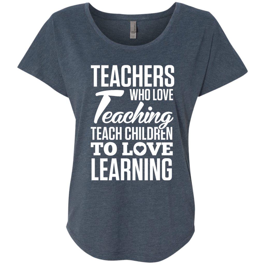 Teachers who love Teaching Teach Children  to love Learning Next Level Ladies Triblend Dolman Sleeve - TeachersLoungeShop - 1