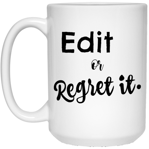 Edit or regret it .   15 oz. White Mug