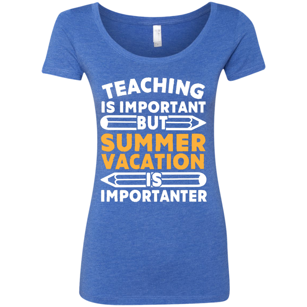 Teaching is important but Summer vacation is importanter  Ladies Triblend Scoop - TeachersLoungeShop - 1