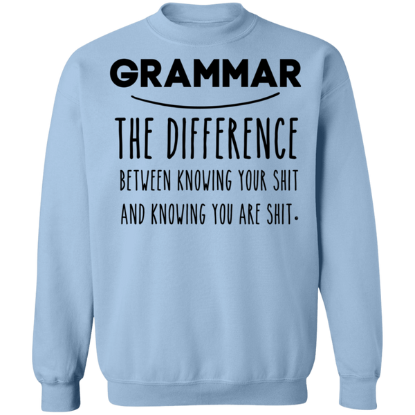 Grammar The Difference Between Knowing Your Shit Crewneck Pullover Sweatshirt  8 oz.
