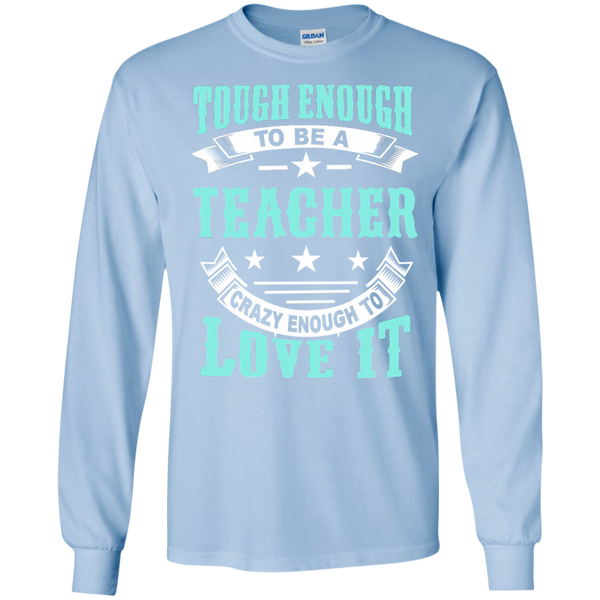 Tough Enough to be a Teacher Crazy Enough to Love It LS Ultra Cotton Tshirt - TeachersLoungeShop - 6
