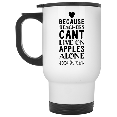 Because Teachers cant live on apples alone Travel  Mug