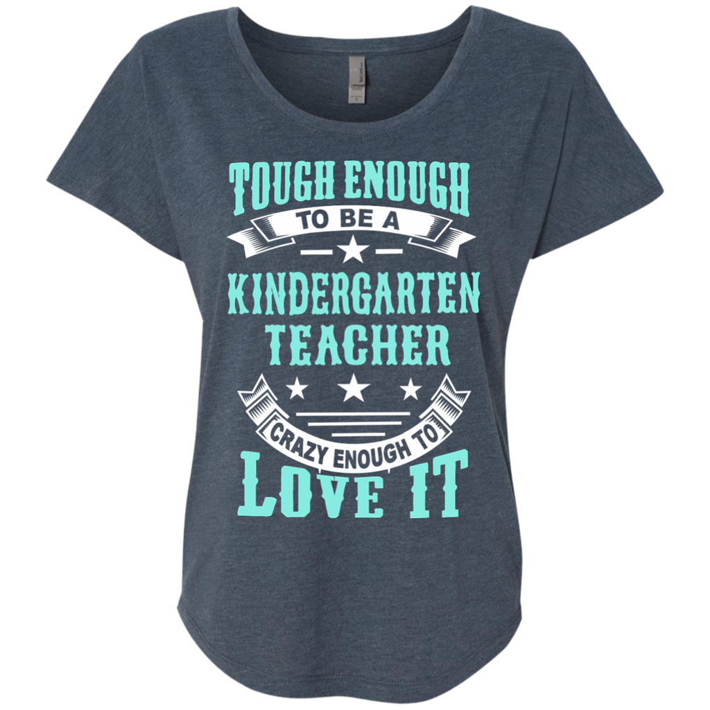 Tough Enough to be a Kindergarten Teacher Crazy Enough to Love It Next Level Ladies Triblend Dolman Sleeve - TeachersLoungeShop - 1