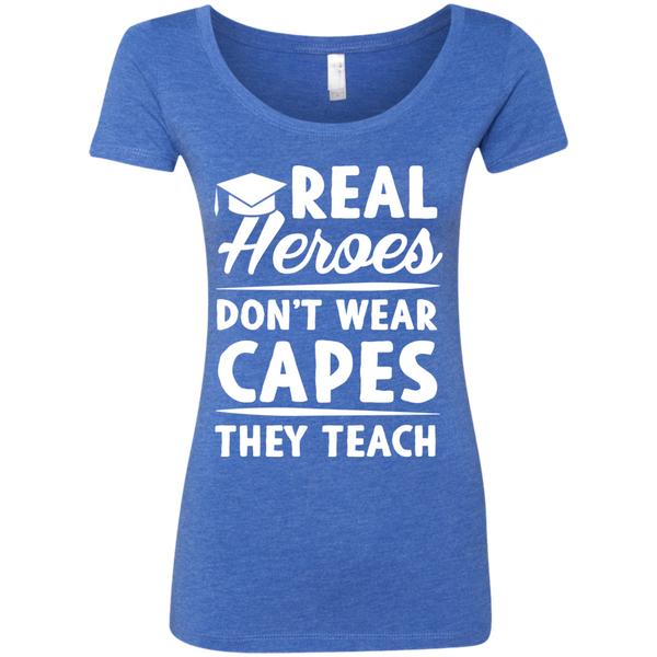 Real Heroes Dont wear capes They Teach  Next Level Ladies Triblend Scoop - TeachersLoungeShop - 5