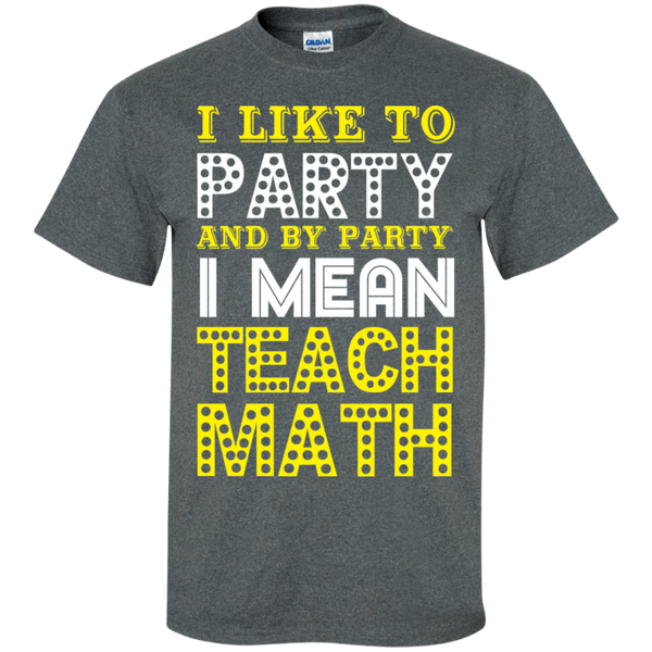 I Like to Party and by Party I Mean Teach Math  Cotton T-Shirt - TeachersLoungeShop - 11