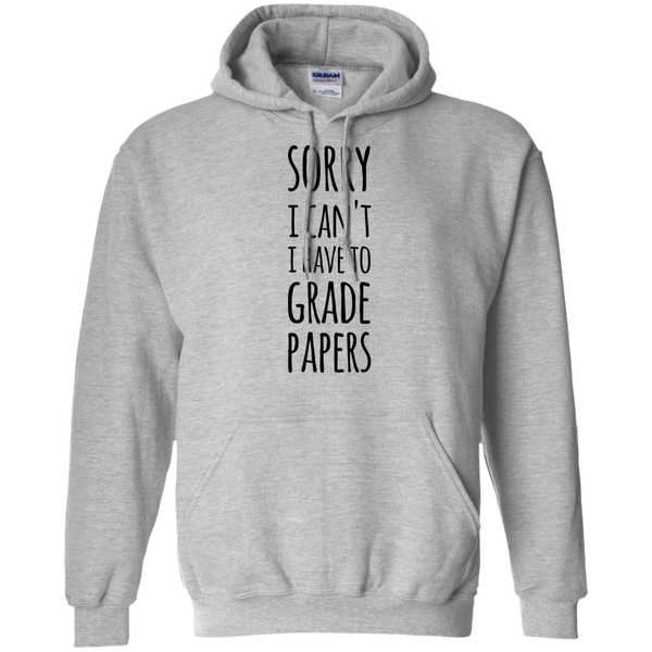 Sorry I can't i have to grade papers    Hoodie