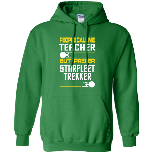 People Call Me Teacher But I Prefer Starfleet Trekker Pullover Hoodie 8 oz - TeachersLoungeShop - 8