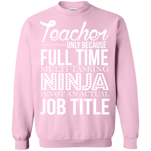 Teacher only Because Full Time Multi Tasking Ninja is not an actual Job Title Crewneck Pullover Sweatshirt  8 oz - TeachersLoungeShop - 11