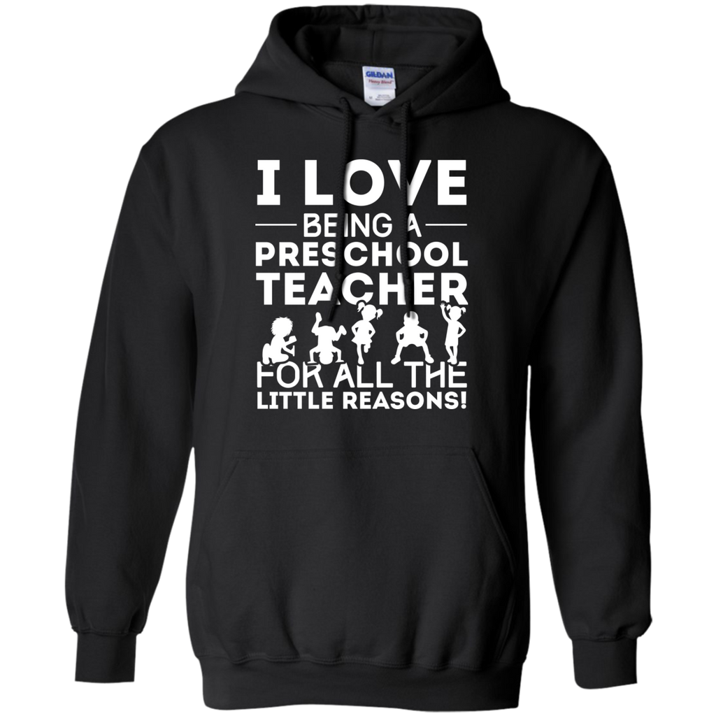 I Love being a Preschool Teacher for all the little reason  Hoodie 8 oz - TeachersLoungeShop - 1