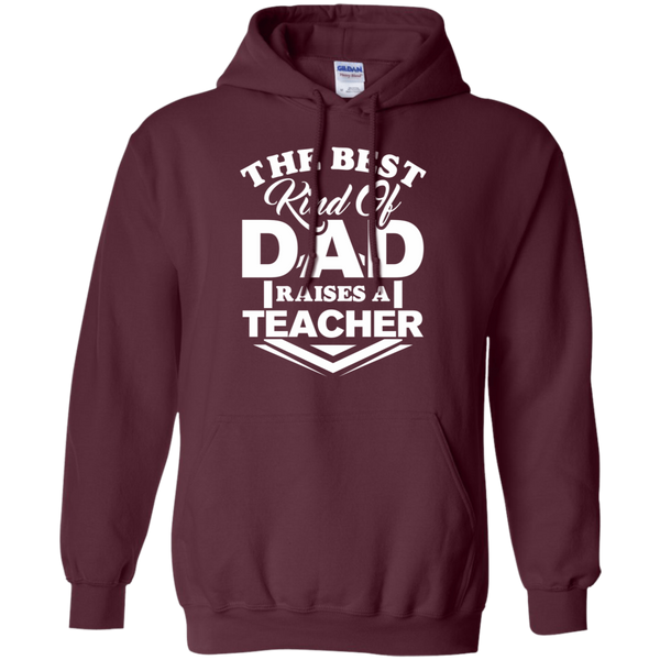 The Best kind of Dad raises a teacher  Hoodie 8 oz.