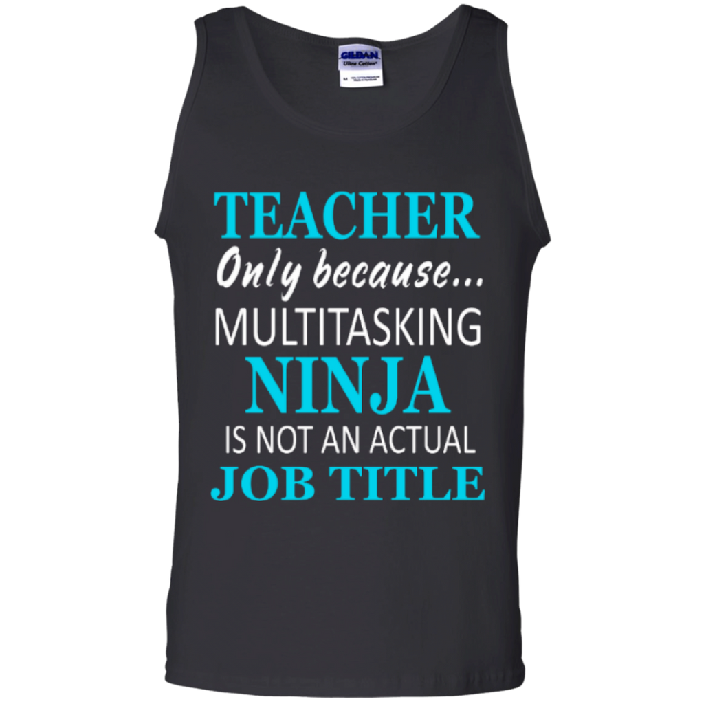 Teacher only because Multitasking Ninja is not an actual Job Title   100% Cotton Tank Top - TeachersLoungeShop - 1