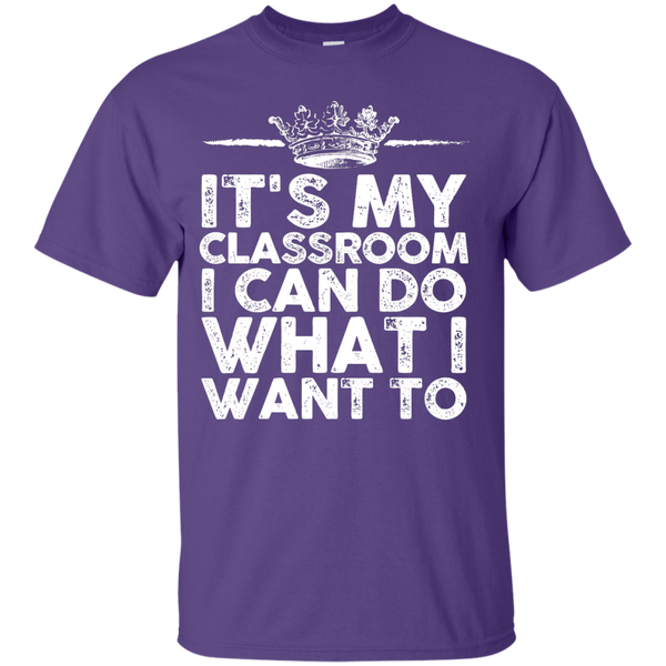 It's My Classroom I can do what i want to  T-Shirt - TeachersLoungeShop - 5