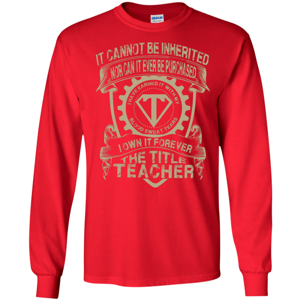 It cannot be inherited nor it ever be purchased I own it forever the title Teacher LS   Tshirt - TeachersLoungeShop - 7