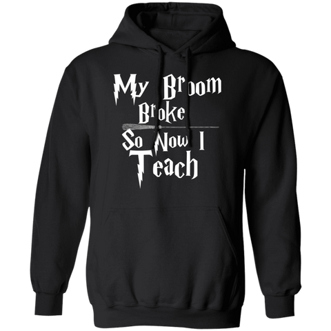 My Broom broke so now I teach Pullover Hoodie 8 oz.