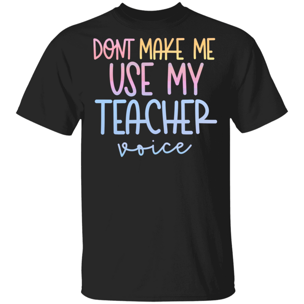 Don't make use my Teacher voice  5.3 oz. T-Shirt