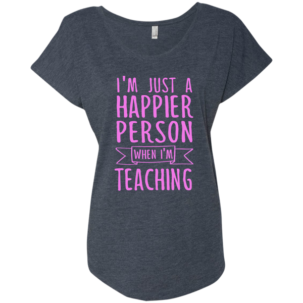 I'm Just a Happier Person When I'm Teaching Next Level Ladies Triblend Dolman Sleeve - TeachersLoungeShop - 4