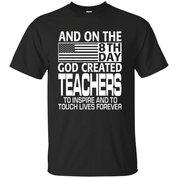 And on the 8th Day God Created Teachers to Inspire and to Touch Lives Forever Cotton T-Shirt - TeachersLoungeShop - 1