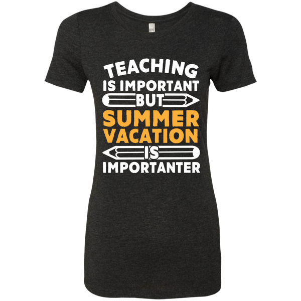 Teaching is important but Summer vacation is importanter  Level Ladies Triblend T-Shirt - TeachersLoungeShop - 2
