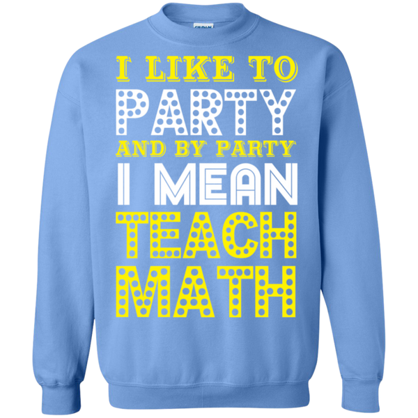 I Like to Party and by Party I mean Teach Math  Crewneck Pullover Sweatshirt  8 oz - TeachersLoungeShop - 10