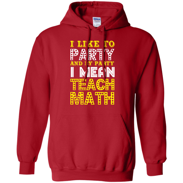 I Like to Party and by Party I mean Teach Math  Hoodie 8 oz - TeachersLoungeShop - 12