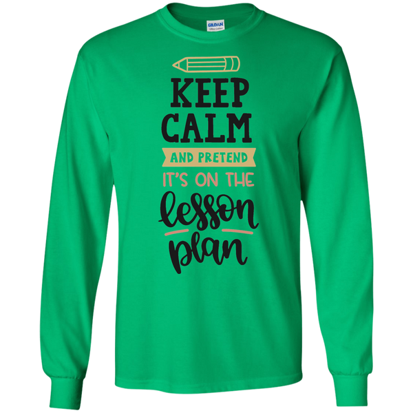 Keep Calm and pretend it's on the lesson plan LS Tshirt