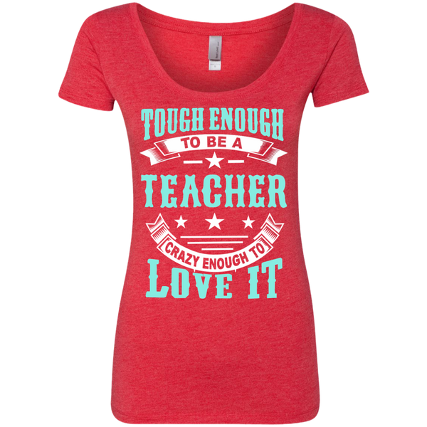 Tough Enough to be a Teacher Crazy Enough to Love It Next Level Ladies Triblend Scoop - TeachersLoungeShop - 5