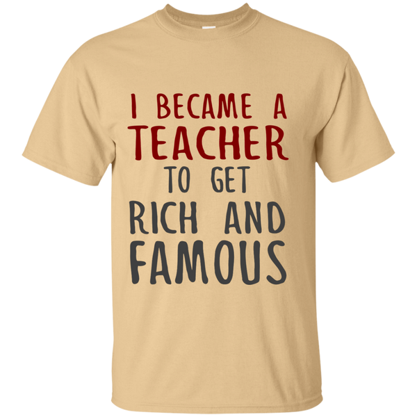 I Became a Teacher to get Rich and Famous Cotton T-Shirt - TeachersLoungeShop - 4
