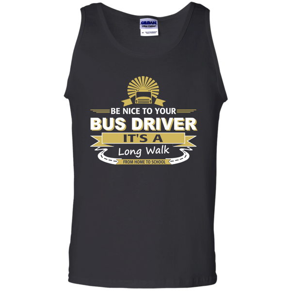 Be Nice to Your Bus Driver It's a Long Walk From Home to School 100% Cotton Tank Top - TeachersLoungeShop - 1