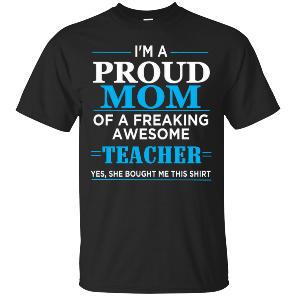 I'm a Proud Mom of a Freaking Awesome Teacher Cotton T-Shirt - TeachersLoungeShop - 1