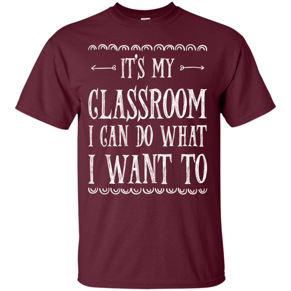 It's My Classroom I can do what i want to  T-Shirt - TeachersLoungeShop - 2
