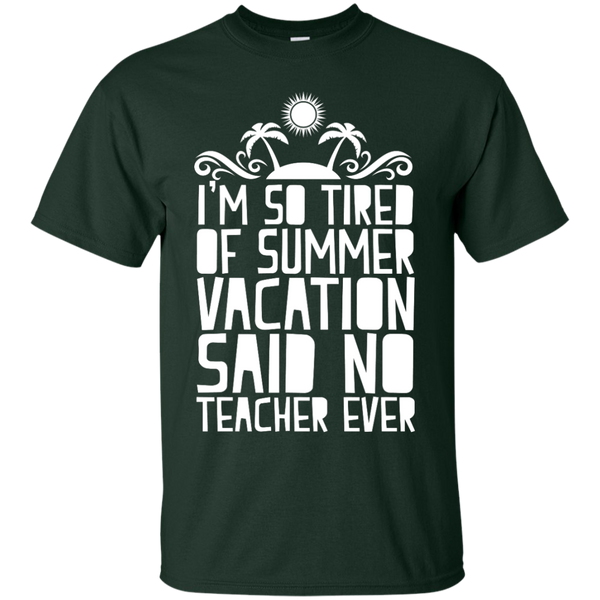 I'm So Tired of Summer Vacation Said No Teacher ever  T-Shirt - TeachersLoungeShop - 2