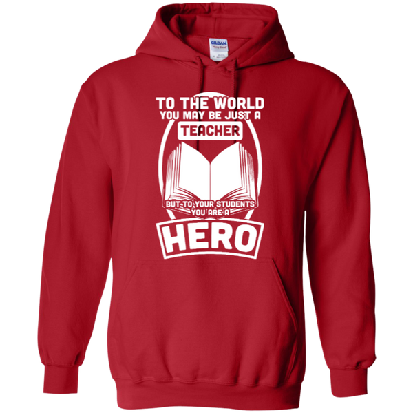 To The World You may be just A Teacher but to your students you are a Hero  Hoodie 8 oz - TeachersLoungeShop - 9