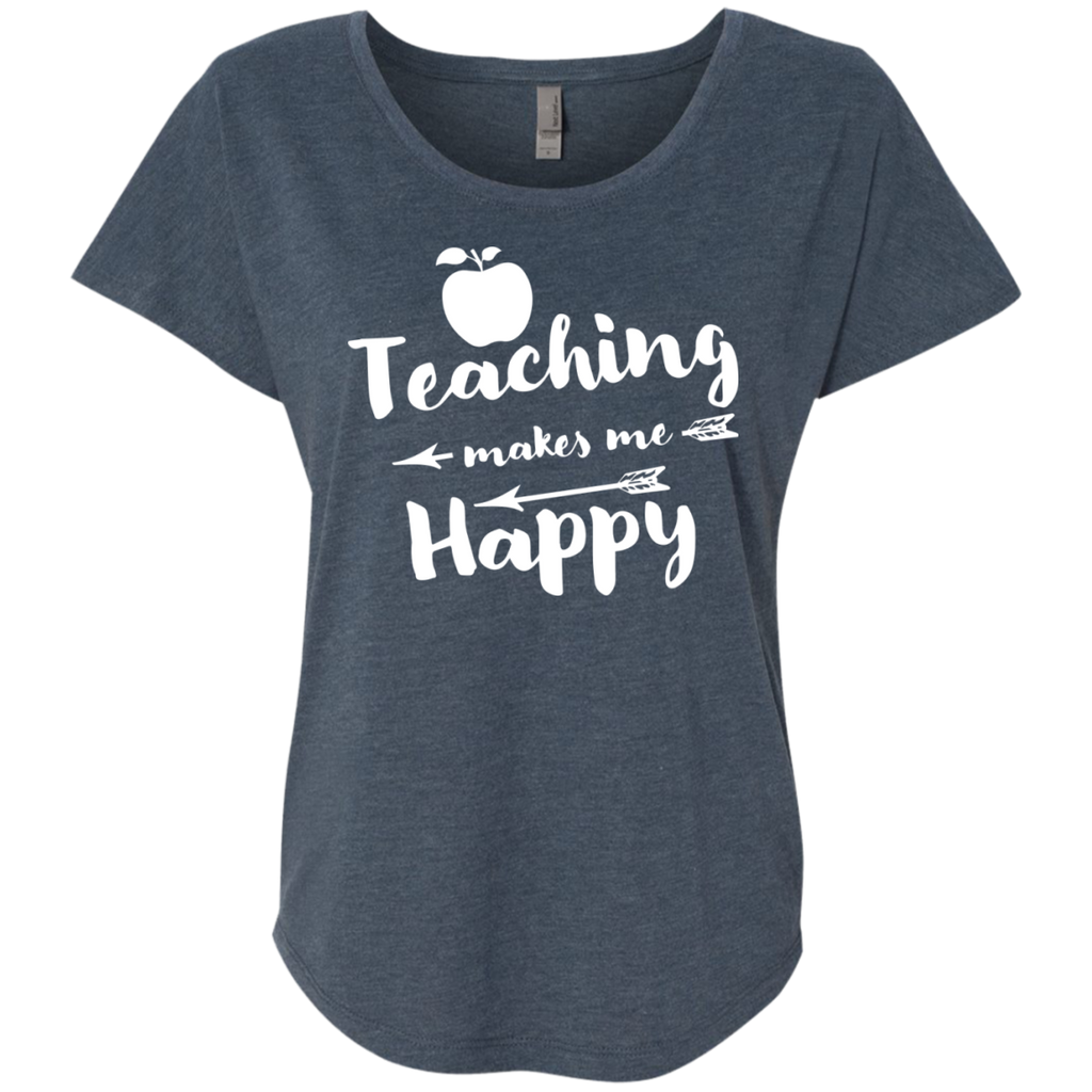 Teaching makes me Happy  Next  Level Ladies Triblend Dolman Sleeve - TeachersLoungeShop - 1