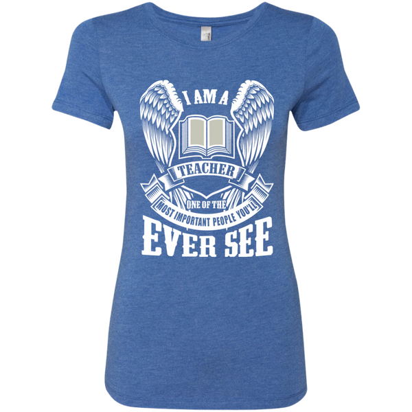 I am a Teacher One of the Most Important People You'll Ever See Next Level Ladies Triblend T-Shirt - TeachersLoungeShop - 6