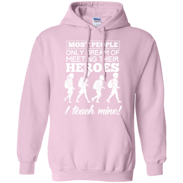 Most people only dream of meeting their heroes i teach mine Hoodies - TeachersLoungeShop - 7