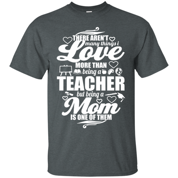 There aren't Many Things I Love Being A Teacher but being a Mom is One of Them  T-Shirt - TeachersLoungeShop - 8
