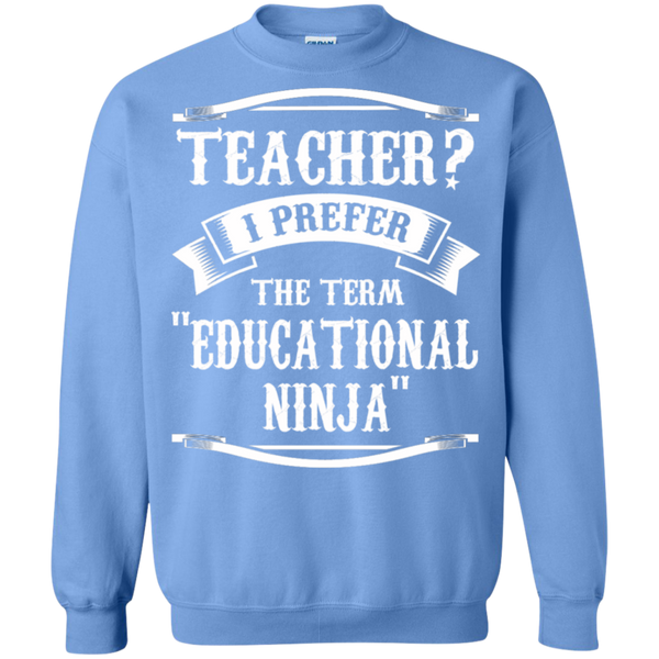 Teacher i Prefer the term Educational Ninja   Crewneck Pullover Sweatshirt  8 oz - TeachersLoungeShop - 11