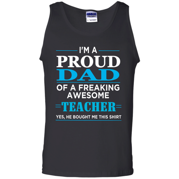 Proud Dad of freaking awesome Teacher yes , He bought this shirt   Tank Top