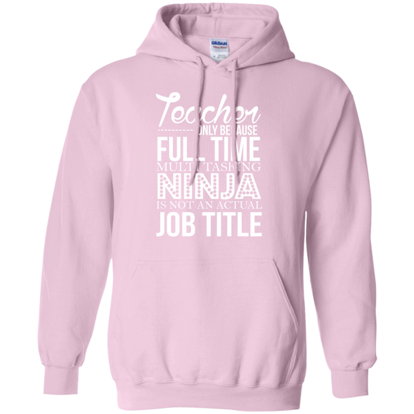 Teacher only Because Full Time Multi Tasking Ninja is not an actual Job Title   Hoodie 8 oz - TeachersLoungeShop - 7