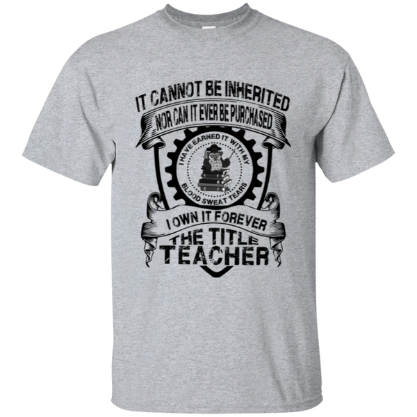 It Cannot Be Inherited Nor Can It Ever Be Purchased I Own It Forever The Title Teacher Cotton T-Shirt - TeachersLoungeShop - 2
