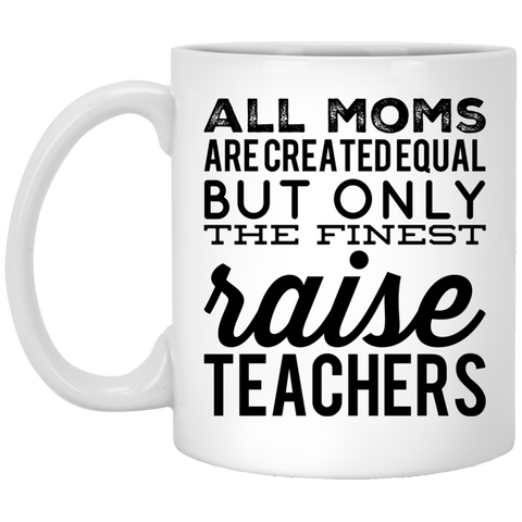 All Moms  are created equal but only the finest raise Teachers  Mug