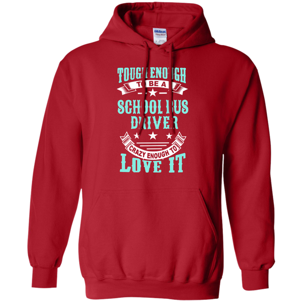 Tough Enough to be a School Bus Driver Crazy Enough to Love It Pullover Hoodie 8 oz - TeachersLoungeShop - 11