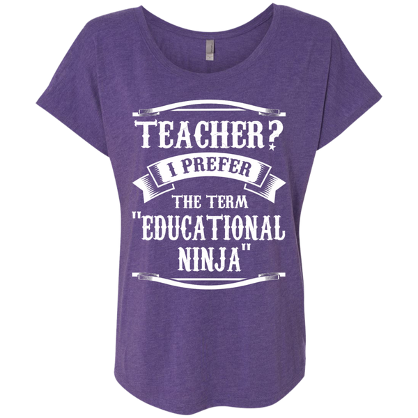 Teacher i Prefer the term Educational Ninja Next  Level Ladies Triblend Dolman Sleeve - TeachersLoungeShop - 3