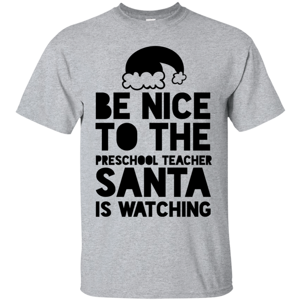 Be Nice to the Preschool Teacher Santa is watching  T-Shirt