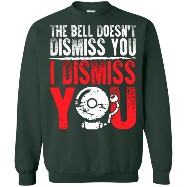 The Bell Doesn't Dismiss you I dismiss you Pullover Sweatshirt  8 oz - TeachersLoungeShop - 5