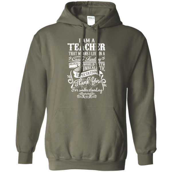 I Am a Teacher That Means I Live in a Crazy Fantasy World with Unrealistic Expectations Pullover Hoodie 8 oz - TeachersLoungeShop - 9