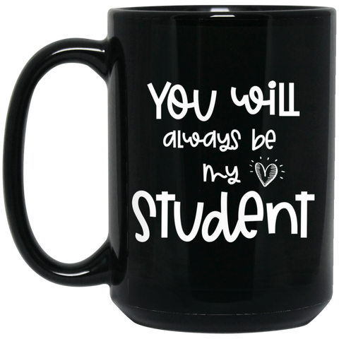 You will always be my student 15 oz. Black Mug