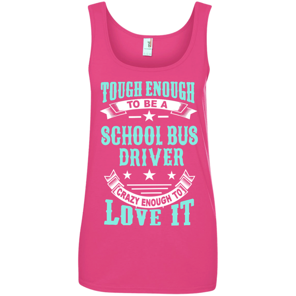 Tough Enough to be a School Bus Driver Crazy Enough to Love It Ladies' 100% Ringspun Cotton Tank Top - TeachersLoungeShop - 3