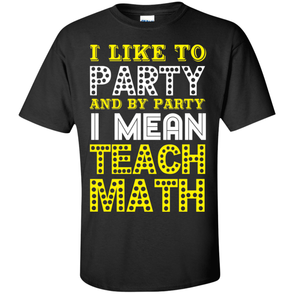 I Like to Party and by Party I Mean Teach Math  Cotton T-Shirt - TeachersLoungeShop - 1